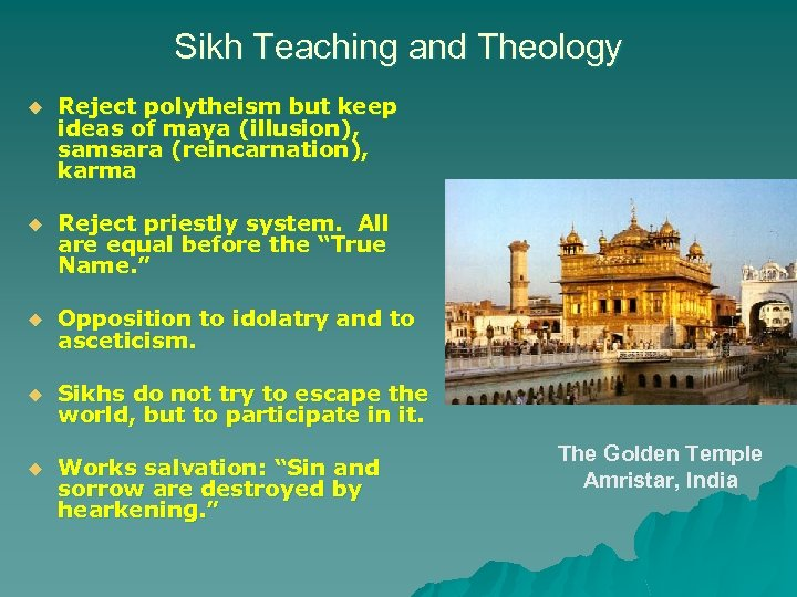 Sikh Teaching and Theology u Reject polytheism but keep ideas of maya (illusion), samsara