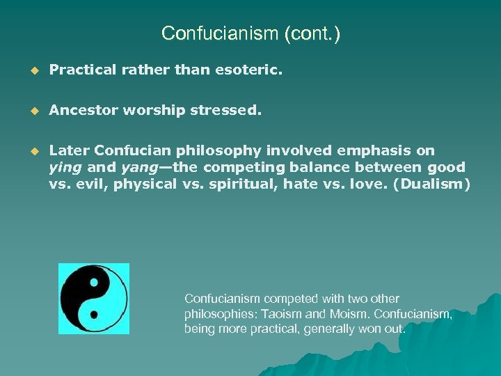 Confucianism (cont. ) u Practical rather than esoteric. u Ancestor worship stressed. u Later