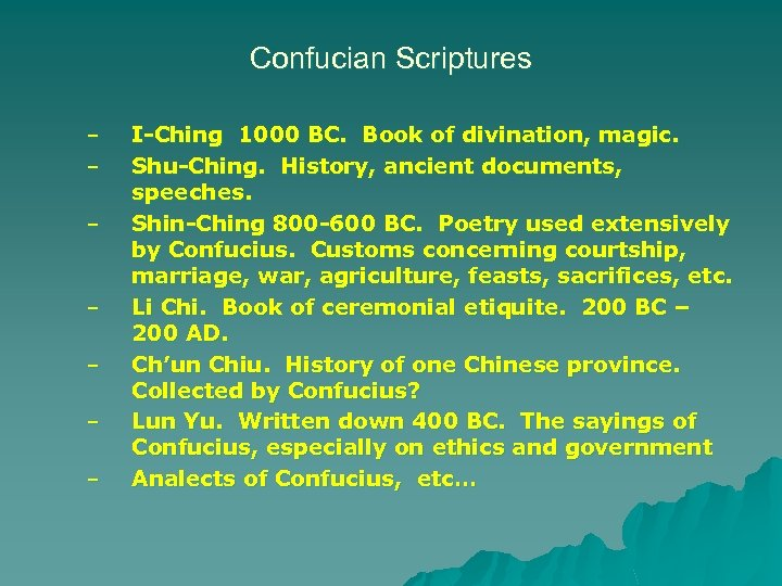 Confucian Scriptures – – – – I-Ching 1000 BC. Book of divination, magic. Shu-Ching.