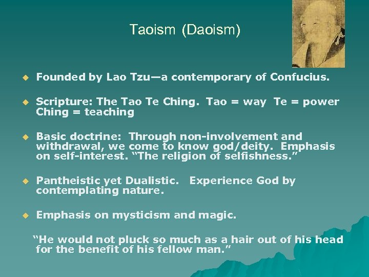Taoism (Daoism) u Founded by Lao Tzu—a contemporary of Confucius. u Scripture: The Tao