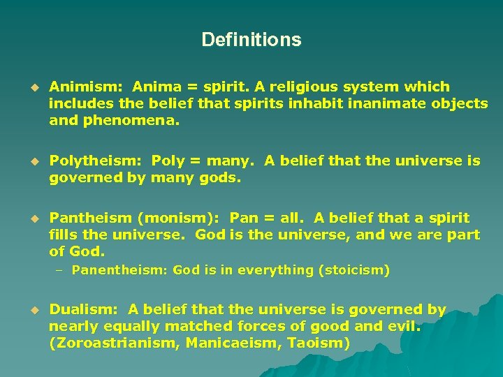 Definitions u Animism: Anima = spirit. A religious system which includes the belief that
