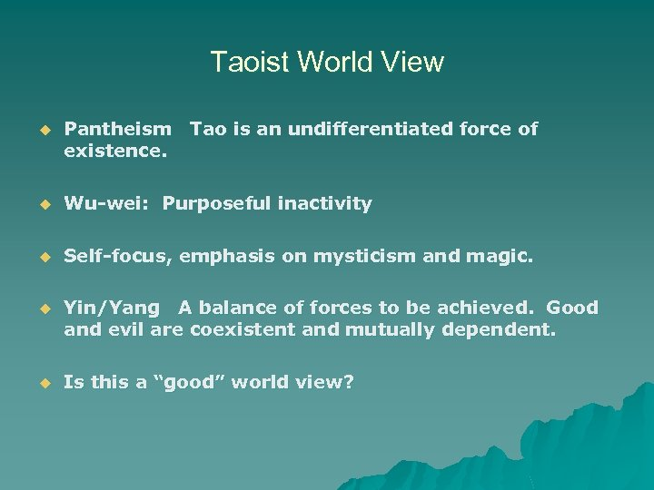 Taoist World View u Pantheism Tao is an undifferentiated force of existence. u Wu-wei: