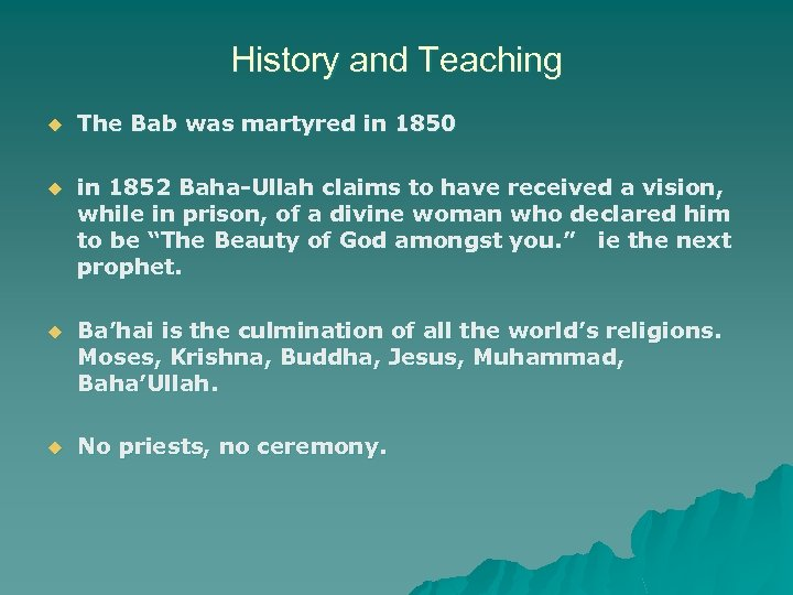 History and Teaching u The Bab was martyred in 1850 u in 1852 Baha-Ullah