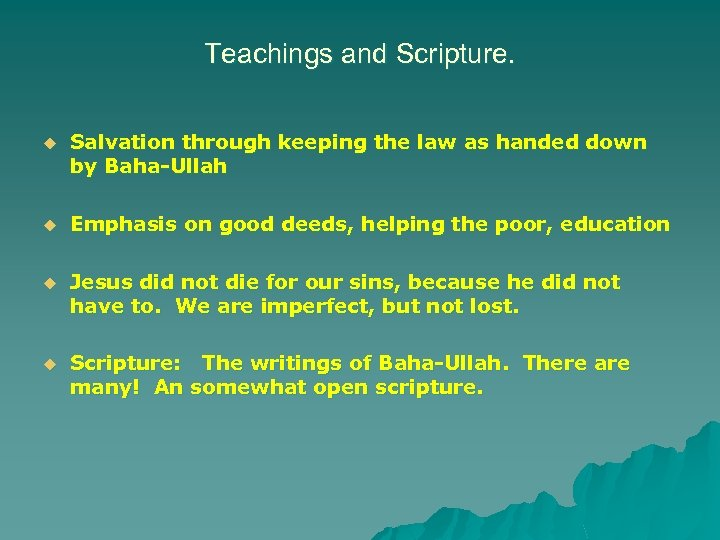 Teachings and Scripture. u Salvation through keeping the law as handed down by Baha-Ullah