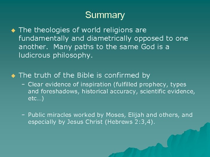 Summary u The theologies of world religions are fundamentally and diametrically opposed to one