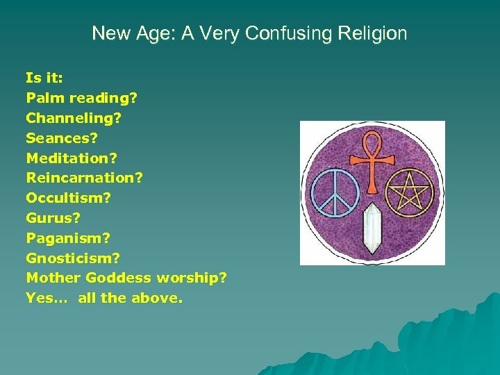 New Age: A Very Confusing Religion Is it: Palm reading? Channeling? Seances? Meditation? Reincarnation?