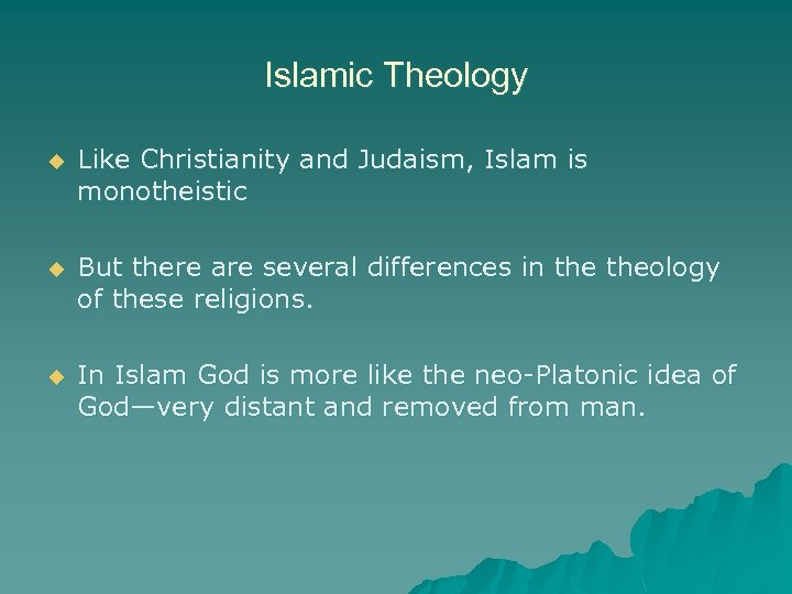 Islamic Theology u Like Christianity and Judaism, Islam is monotheistic u But there are