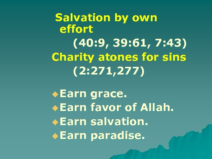 Salvation by own effort (40: 9, 39: 61, 7: 43) Charity atones for