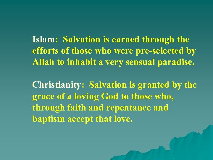 Islam: Salvation is earned through the efforts of those who were pre-selected by Allah