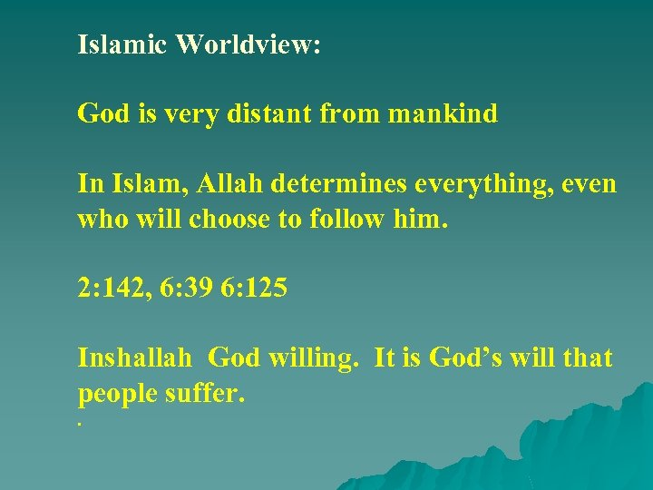 Islamic Worldview: God is very distant from mankind In Islam, Allah determines everything, even