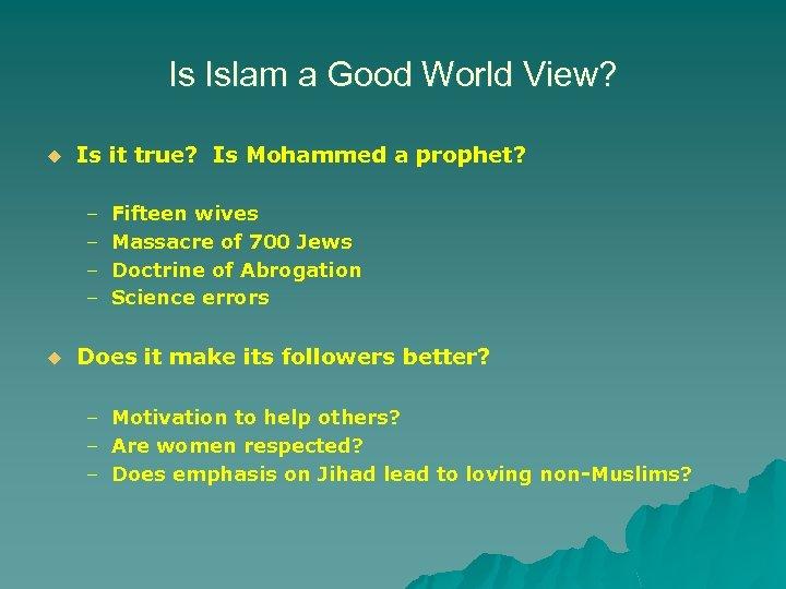 Is Islam a Good World View? u Is it true? Is Mohammed a prophet?