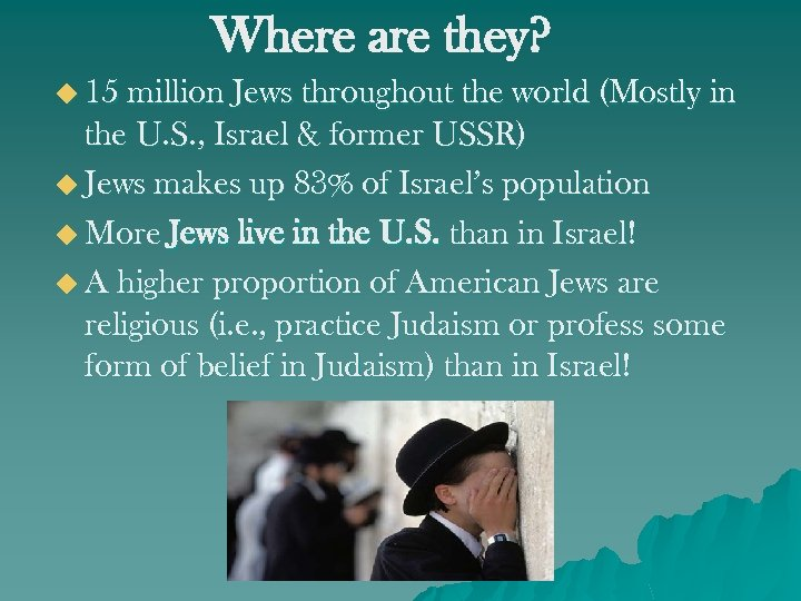 Where are they? u 15 million Jews throughout the world (Mostly in the U.