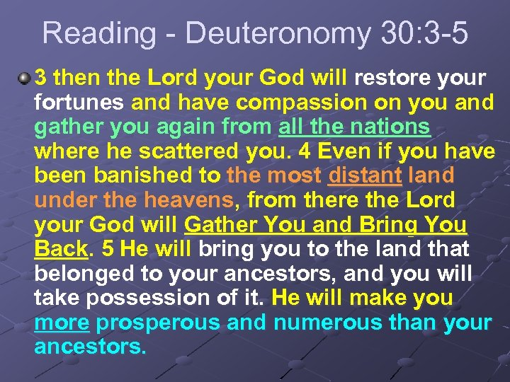 Reading - Deuteronomy 30: 3 -5 3 then the Lord your God will restore