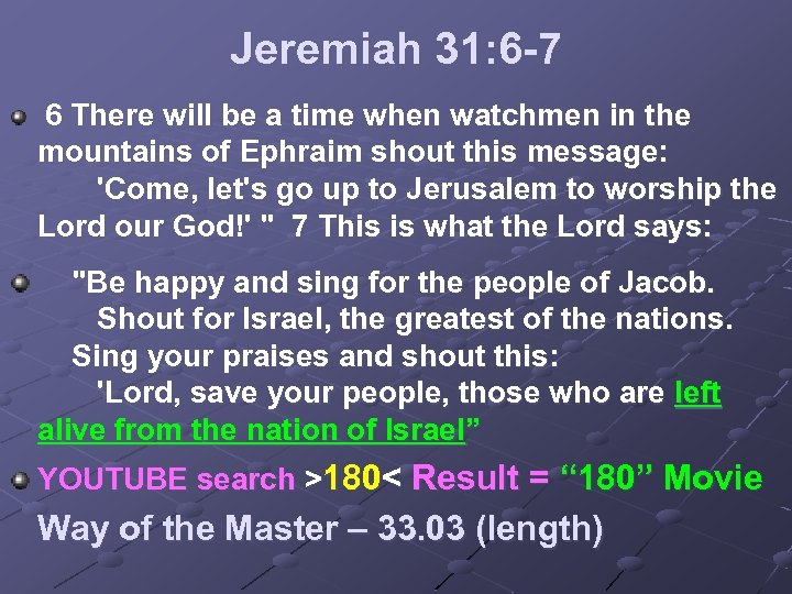 Jeremiah 31: 6 -7 6 There will be a time when watchmen in the