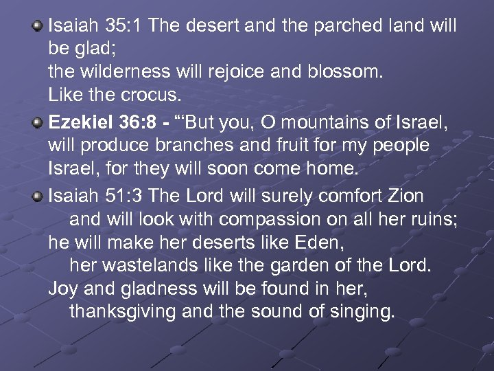 Isaiah 35: 1 The desert and the parched land will be glad; the wilderness