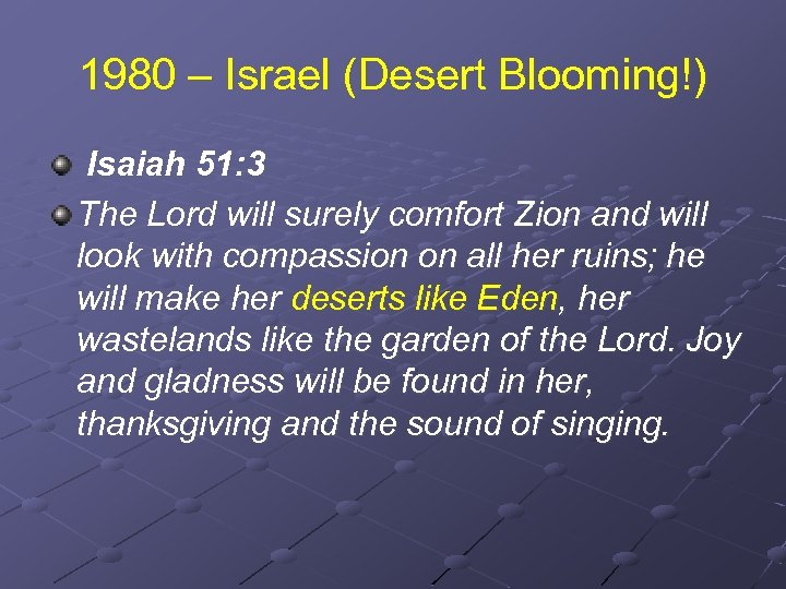 1980 – Israel (Desert Blooming!) Isaiah 51: 3 The Lord will surely comfort Zion