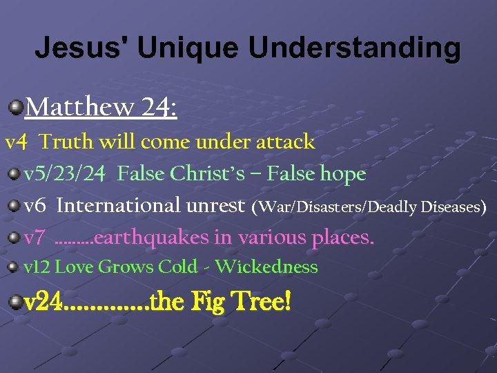 Jesus' Unique Understanding Matthew 24: v 4 Truth will come under attack v 5/23/24