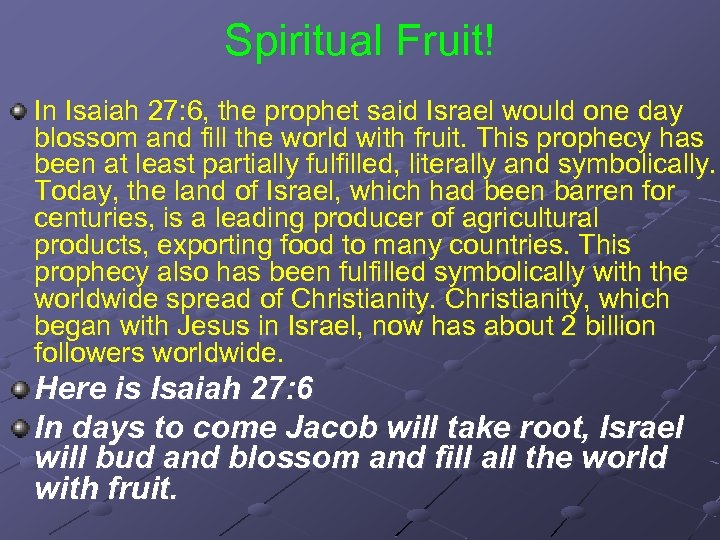 Spiritual Fruit! In Isaiah 27: 6, the prophet said Israel would one day blossom