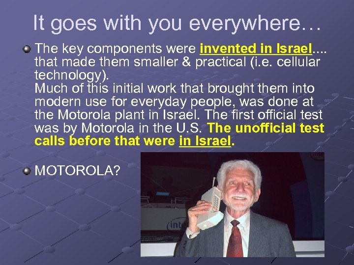 It goes with you everywhere… The key components were invented in Israel. . that