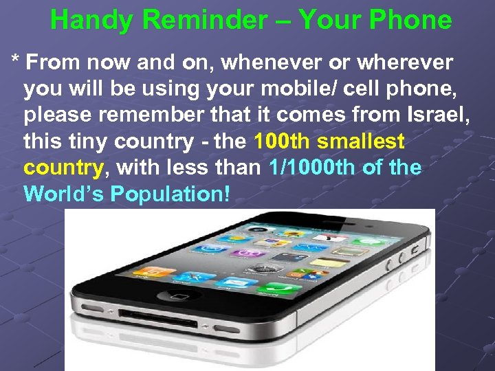 Handy Reminder – Your Phone * From now and on, whenever or wherever you