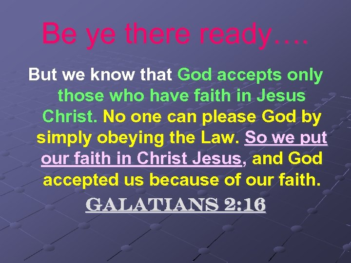 Be ye there ready…. But we know that God accepts only those who have