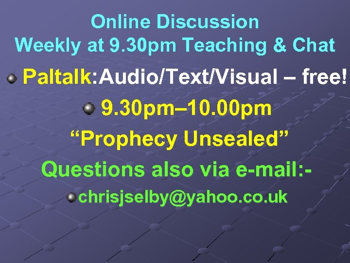 Online Discussion Weekly at 9. 30 pm Teaching & Chat Paltalk: Audio/Text/Visual – free!