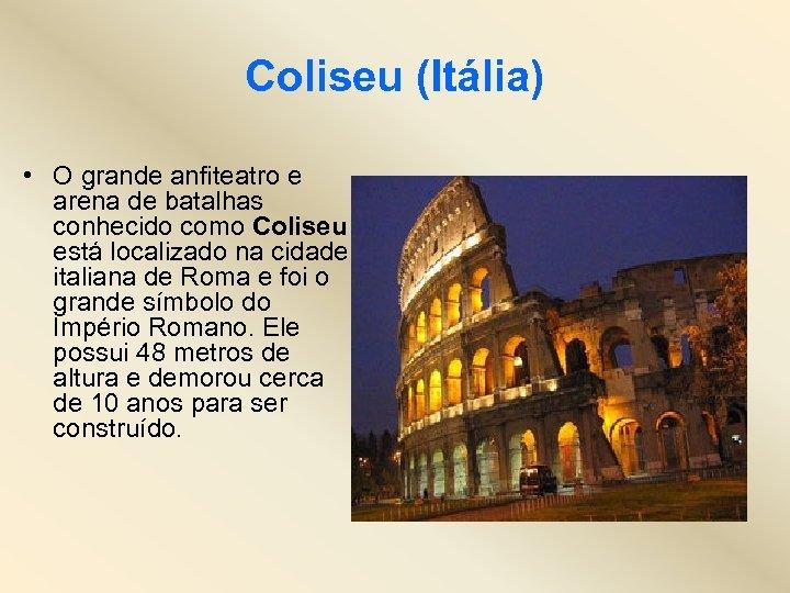 Coliseu (Itália) • O grande anfiteatro e arena de batalhas conhecido como Coliseu está