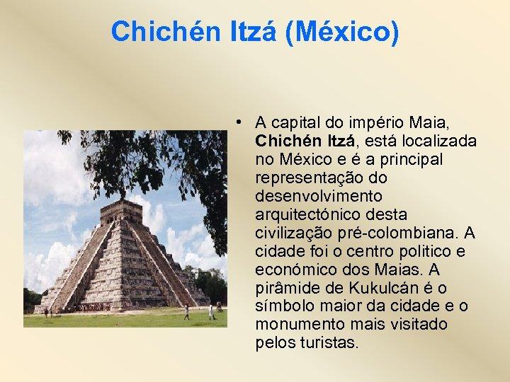 Chichén Itzá (México) • A capital do império Maia, Chichén Itzá, está localizada no