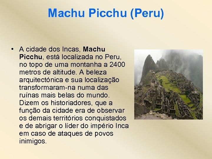 Machu Picchu (Peru) • A cidade dos Incas, Machu Picchu, está localizada no Peru,