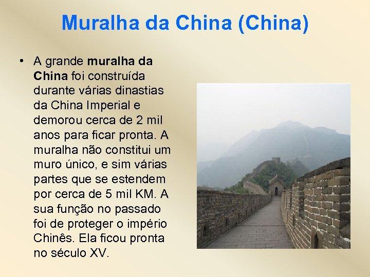 Muralha da China (China) • A grande muralha da China foi construída durante várias