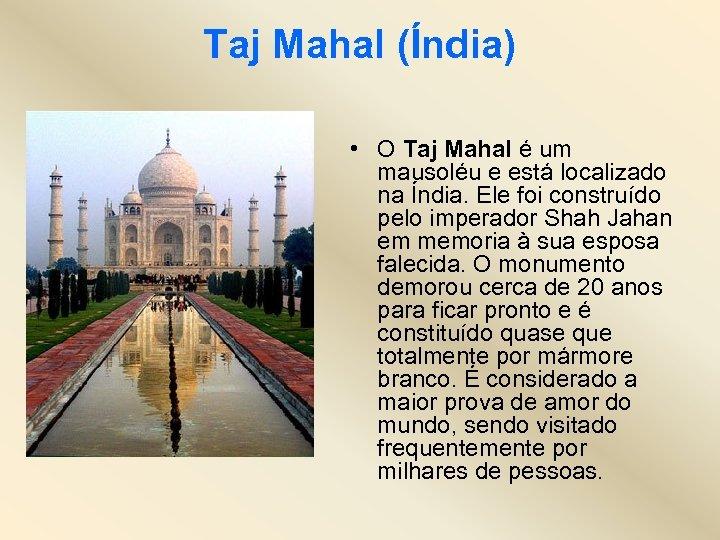 Taj Mahal (Índia) • O Taj Mahal é um mausoléu e está localizado na