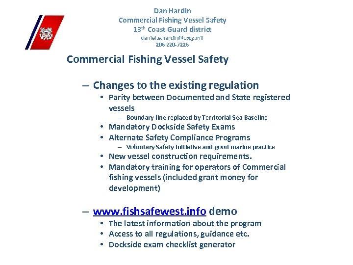 Dan Hardin Commercial Fishing Vessel Safety 13 th Coast Guard district daniel. e. hardin@uscg.