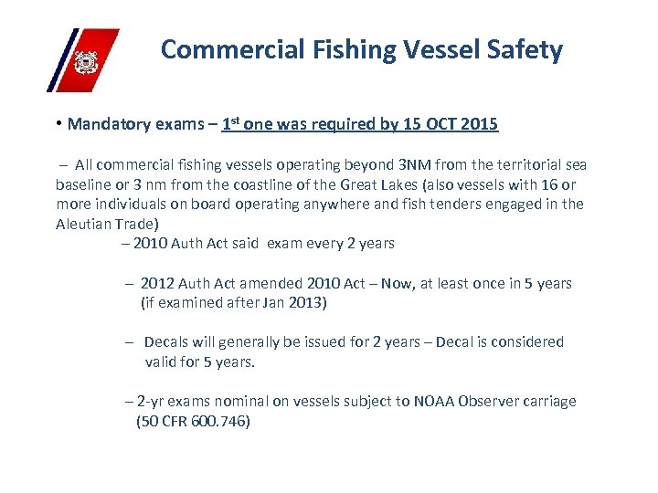 Commercial Fishing Vessel Safety • Mandatory exams – 1 st one was required by