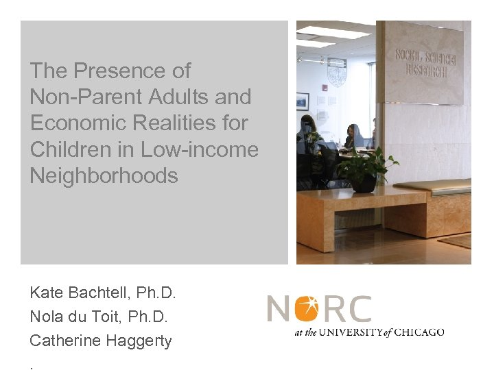 The Presence of Non-Parent Adults and Economic Realities for Children in Low-income Neighborhoods Kate