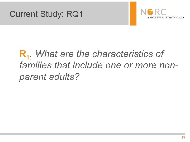 Current Study: RQ 1 R 1: What are the characteristics of families that include