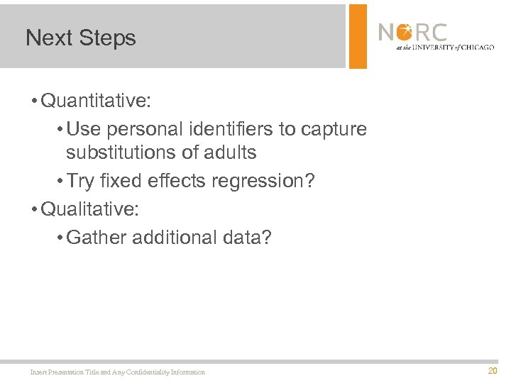 Next Steps • Quantitative: • Use personal identifiers to capture substitutions of adults •