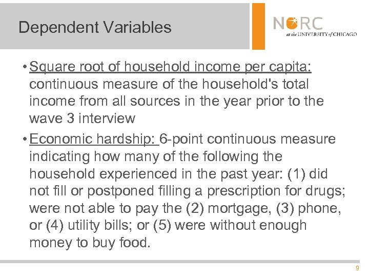 Dependent Variables • Square root of household income per capita: continuous measure of the
