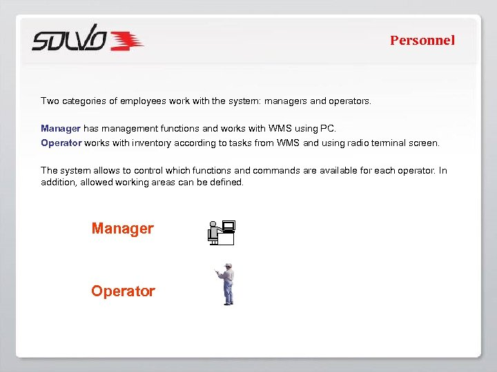 Personnel Two categories of employees work with the system: managers and operators. Manager has