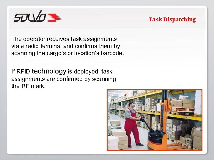 Task Dispatching The operator receives task assignments via a radio terminal and confirms them