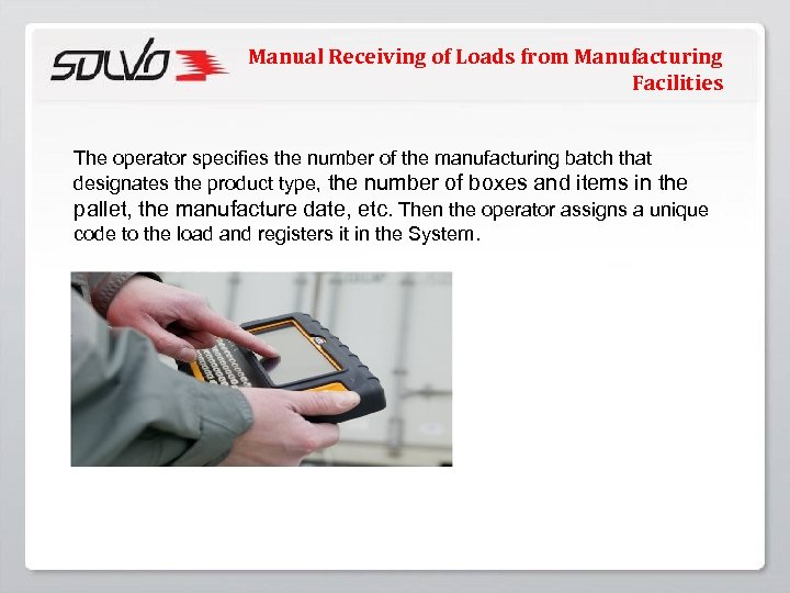 Manual Receiving of Loads from Manufacturing Facilities The operator specifies the number of the