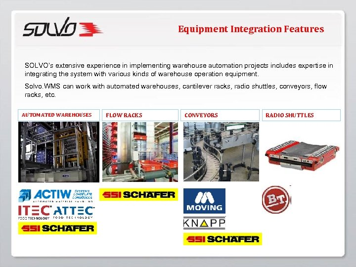Equipment Integration Features SOLVO's extensive experience in implementing warehouse automation projects includes expertise in