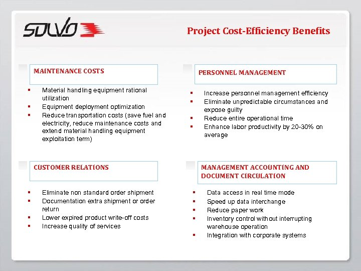 Project Cost-Efficiency Benefits MAINTENANCE COSTS § § § Material handling equipment rational utilization Equipment