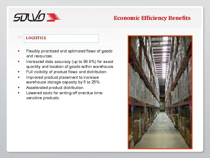 Economic Efficiency Benefits LOGISTICS § § § Flexibly prioritized and optimized flows of goods