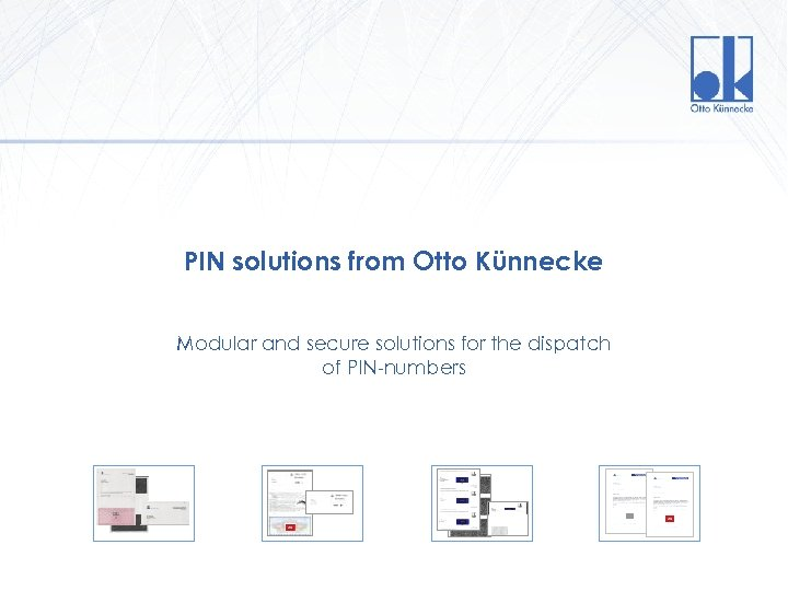 PIN solutions from Otto Künnecke Modular and secure solutions for the dispatch of PIN-numbers