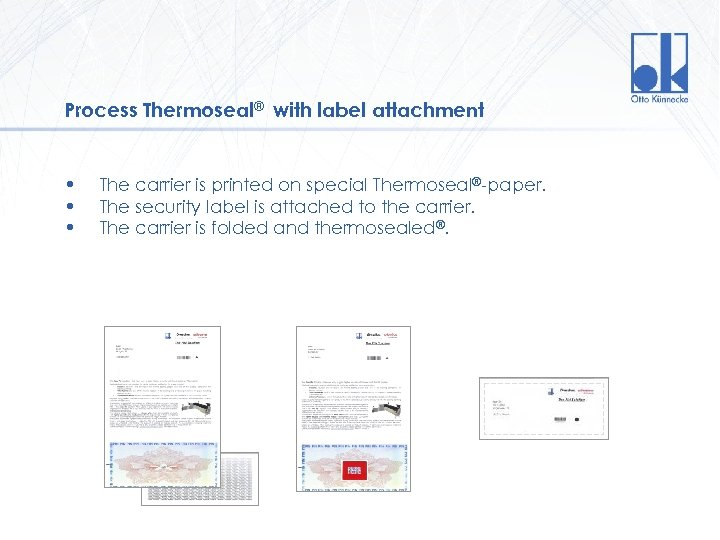 Process Thermoseal® with label attachment • • • The carrier is printed on special