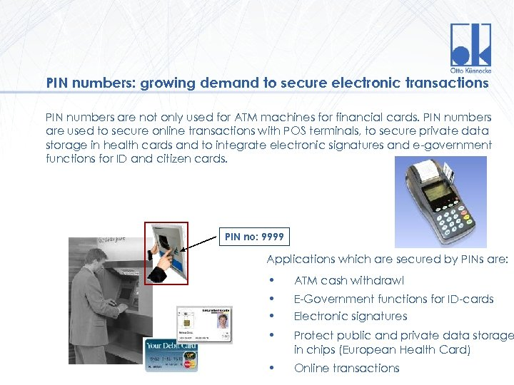PIN numbers: growing demand to secure electronic transactions PIN numbers are not only used