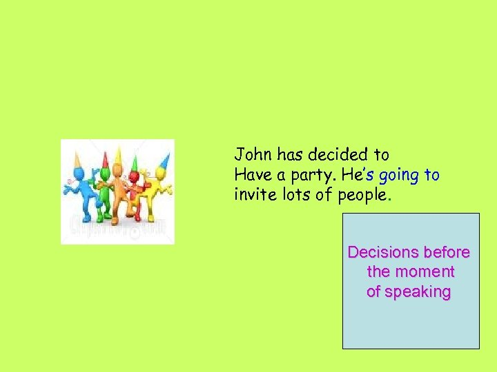 John has decided to Have a party. He's going to invite lots of people.