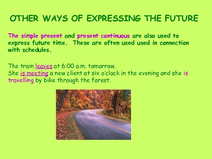 OTHER WAYS OF EXPRESSING THE FUTURE The simple present and present continuous are also