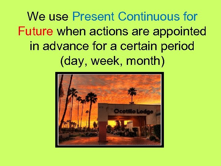We use Present Continuous for Future when actions are appointed in advance for a