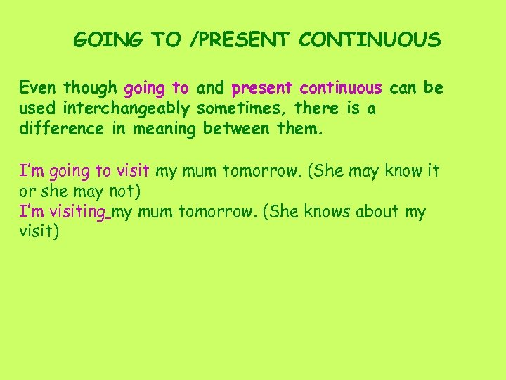 GOING TO /PRESENT CONTINUOUS Even though going to and present continuous can be used